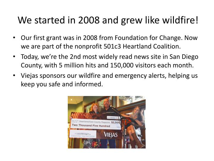 We started in 2008 and grew like wildfire!