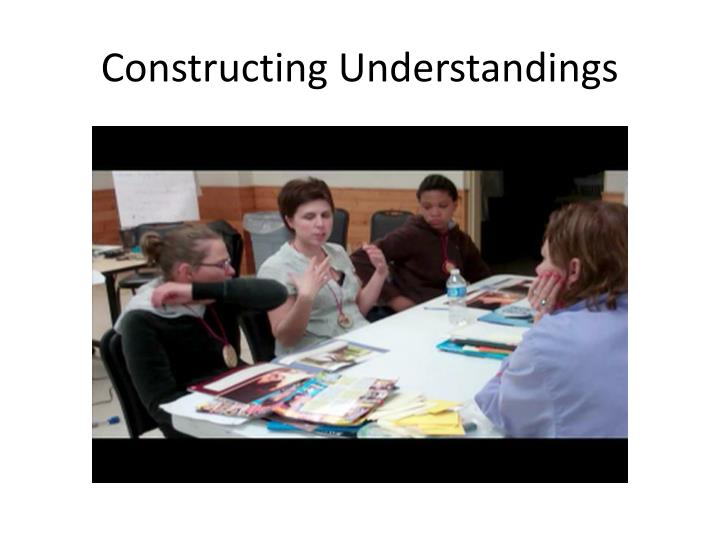 Constructing Understandings