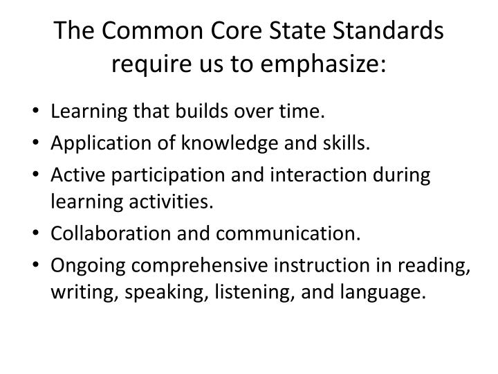 The Common Core State Standards require us to emphasize: