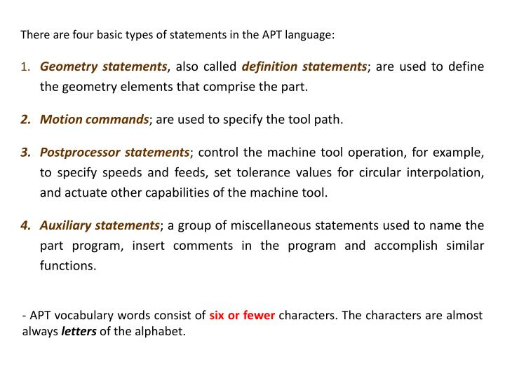 There are four basic types of statements in the APT language: