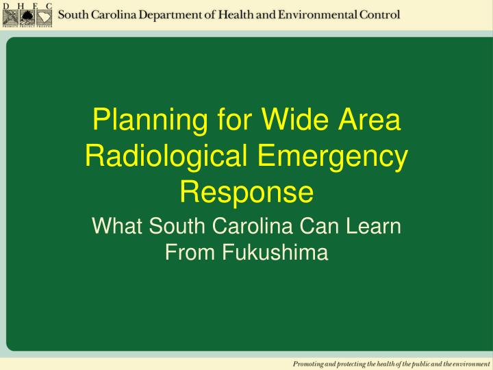 Planning for wide area radiological emergency response