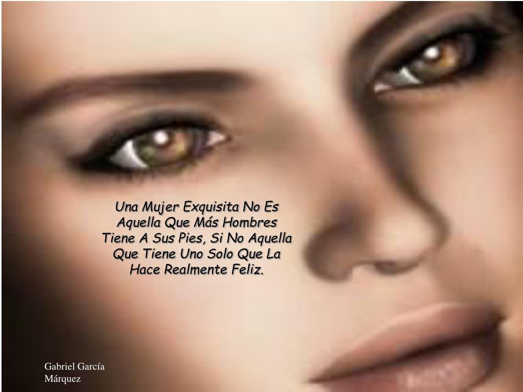 Una Mujer Exquisita No Es Aquella Que Más Hombres Tiene A Sus Pies, Si No Aquella Que Tiene Uno Solo Que La Hace Realmente Feliz.