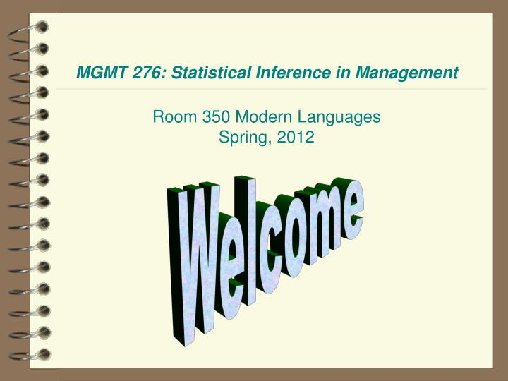 Mgmt 276 statistical inference in management room 350 modern languages spring 2012