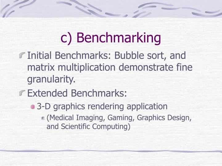 c) Benchmarking