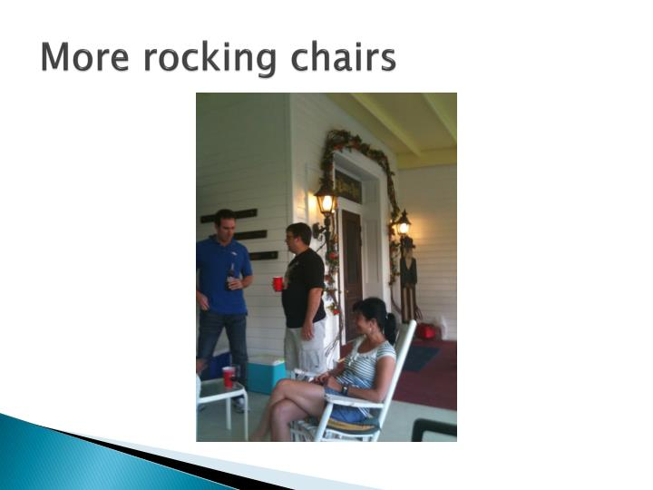 More rocking chairs