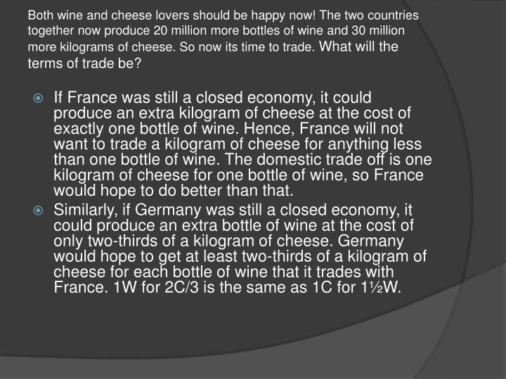Both wine and cheese lovers should be happy now! The two countries together now produce 20 million more bottles of wine and 30 million more kilograms of cheese. So now its time to trade.
