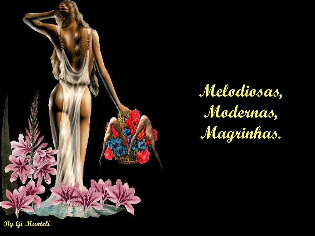 Melodiosas, Modernas, Magrinhas.