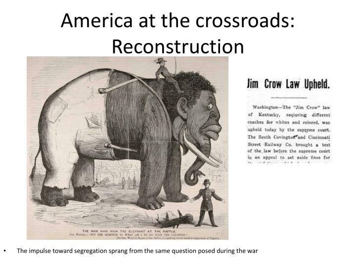 America at the crossroads: Reconstruction