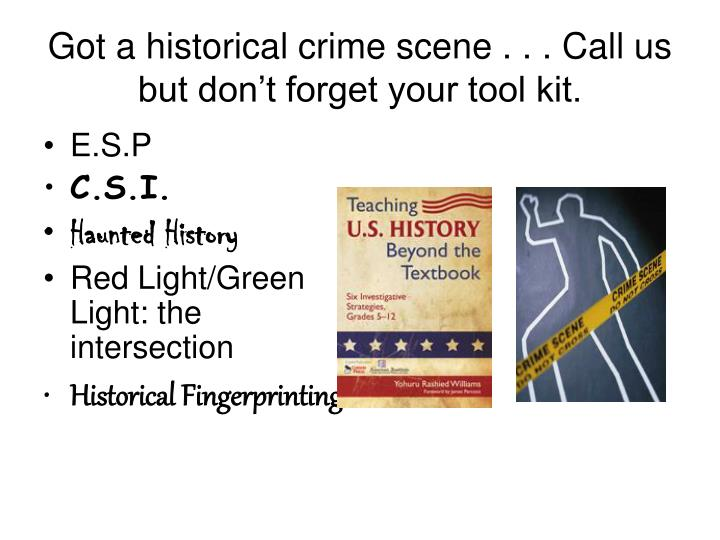 Got a historical crime scene call us but don t forget your tool kit