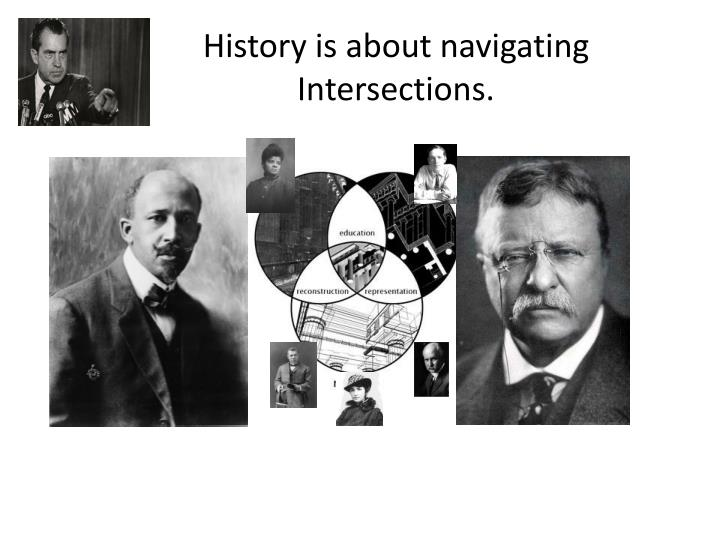 History is about navigating Intersections.