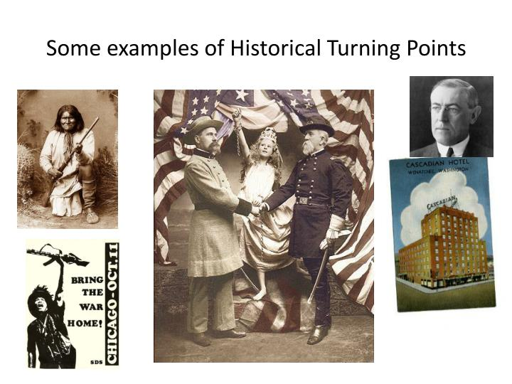 Some examples of Historical Turning Points