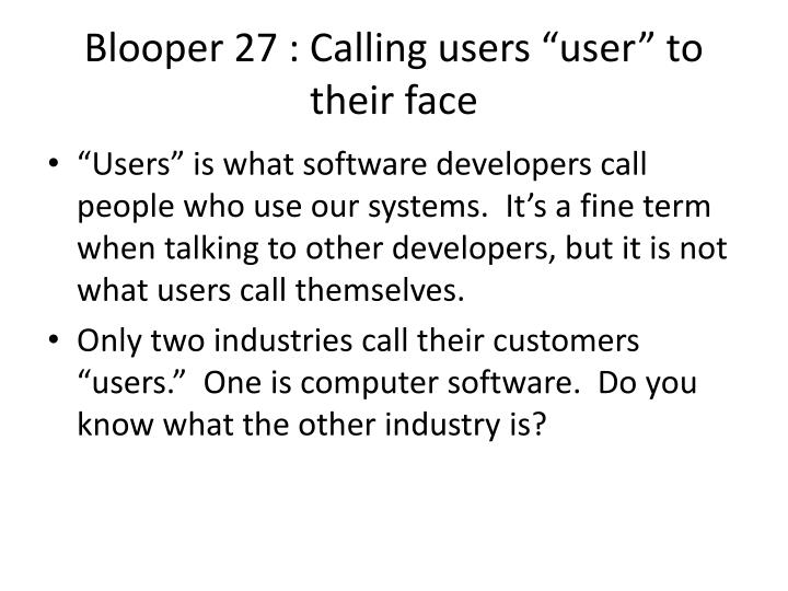 "Blooper 27 : Calling users ""user"" to their face"