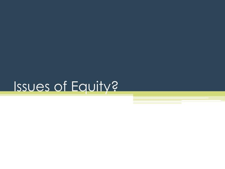 Issues of Equity?