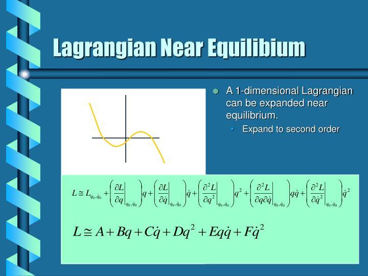 Lagrangian Near Equilibium