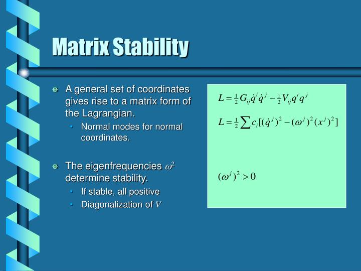 A general set of coordinates gives rise to a matrix form of the Lagrangian.