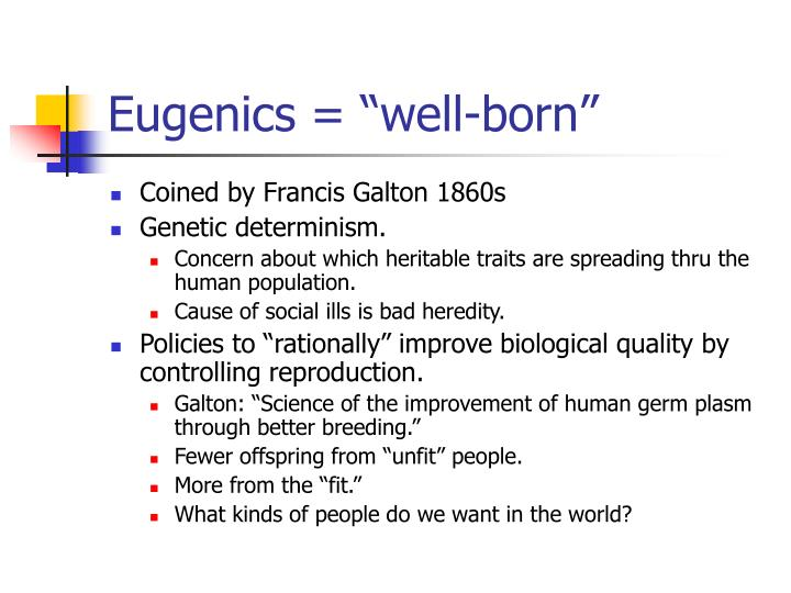 "Eugenics = ""well-born"""