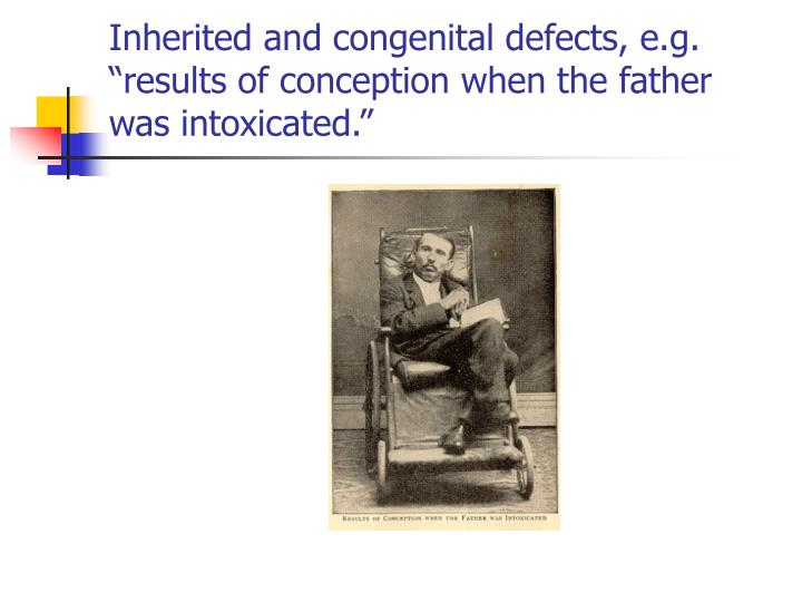"Inherited and congenital defects, e.g. ""results of conception when the father was intoxicated."""