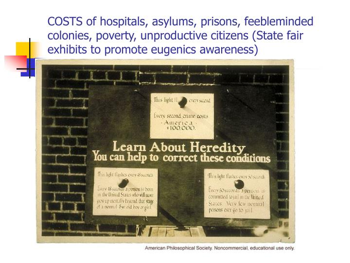 COSTS of hospitals, asylums, prisons, feebleminded colonies, poverty, unproductive citizens (State fair exhibits to promote eugenics awareness)