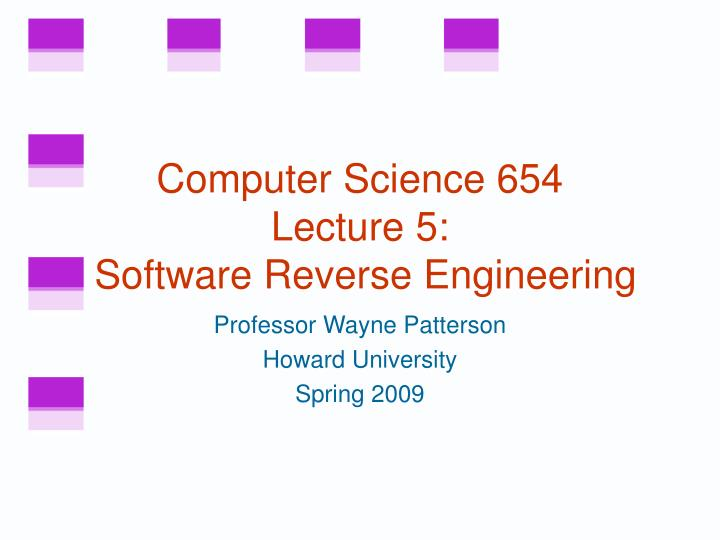 Computer science 654 lecture 5 software reverse engineering