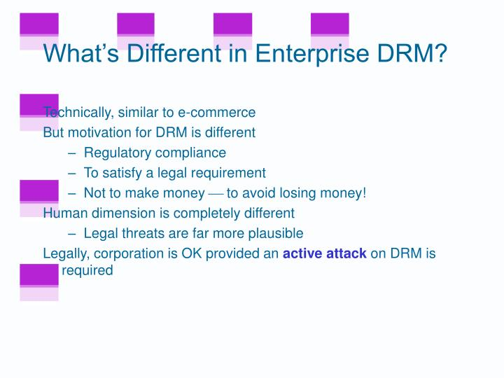 What's Different in Enterprise DRM?