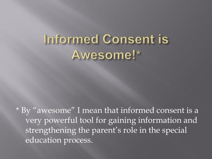 Informed Consent is Awesome!