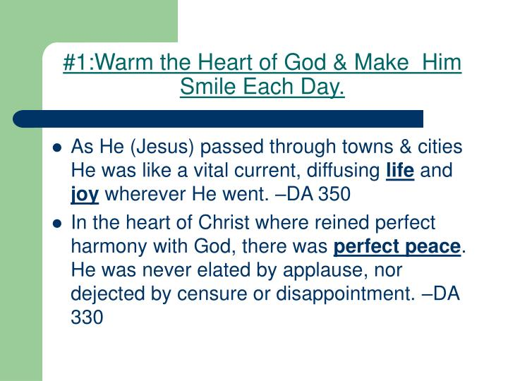 #1:Warm the Heart of God & Make  Him Smile Each Day.