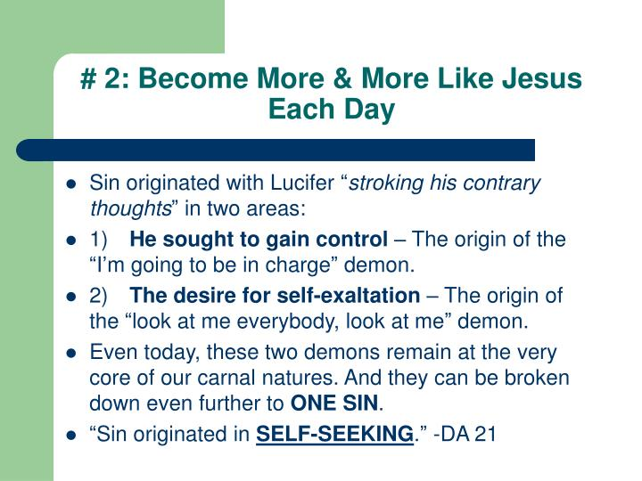 # 2: Become More & More Like Jesus Each Day