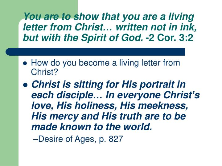 You are to show that you are a living letter from Christ… written not in ink, but with the Spirit of God.