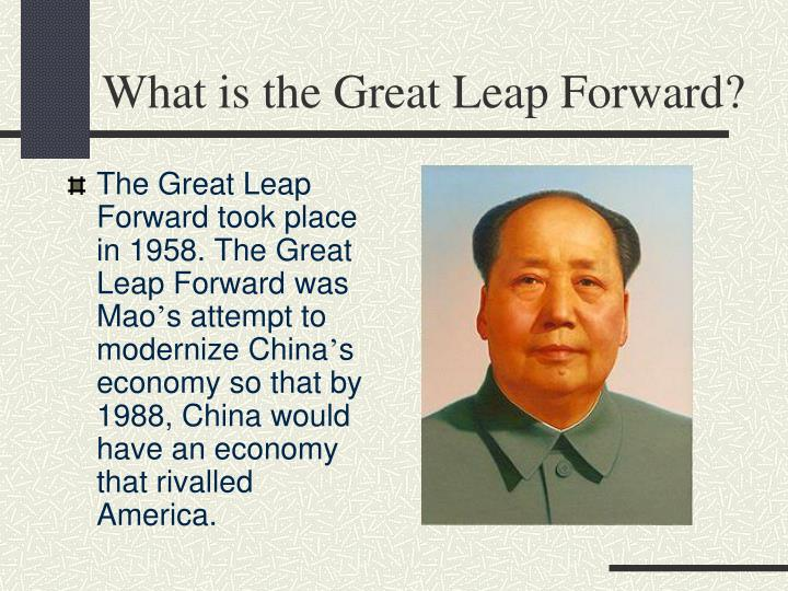The Great Leap Forward took place in 1958. The Great Leap Forward was Mao