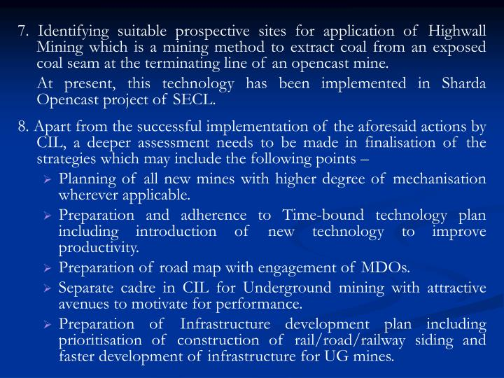 7. Identifying suitable prospective sites for application of Highwall Mining which is a mining method to extract coal from an exposed coal seam at the terminating line of an opencast mine.