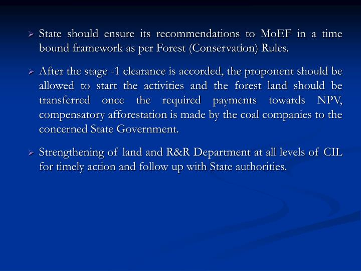 State should ensure its recommendations to MoEF in a time bound framework as per Forest (Conservation) Rules.