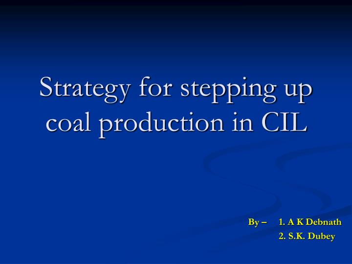 Strategy for stepping up coal production in cil