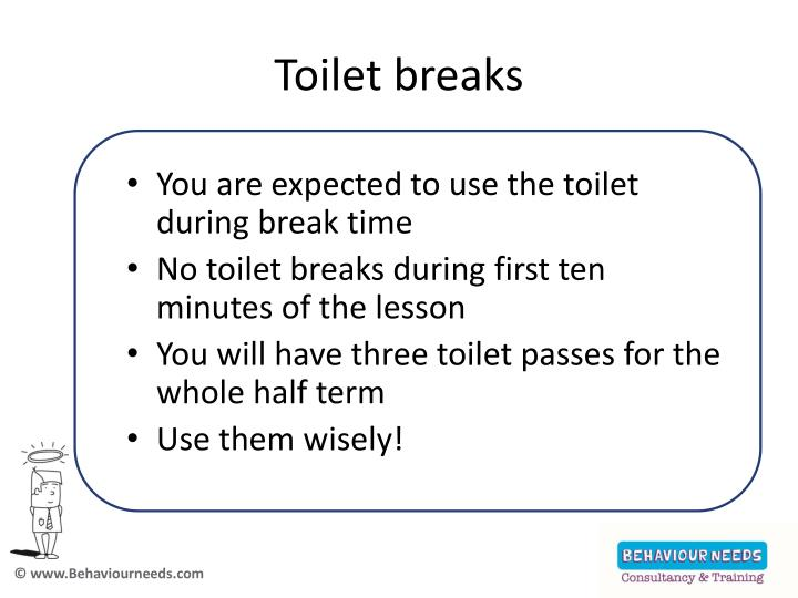 Toilet breaks