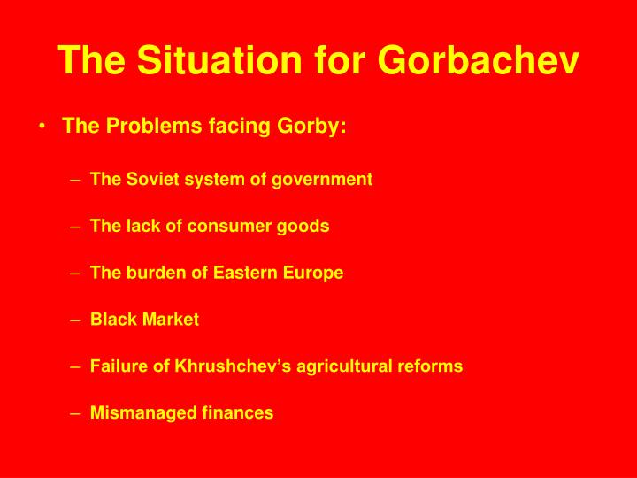 The Situation for Gorbachev