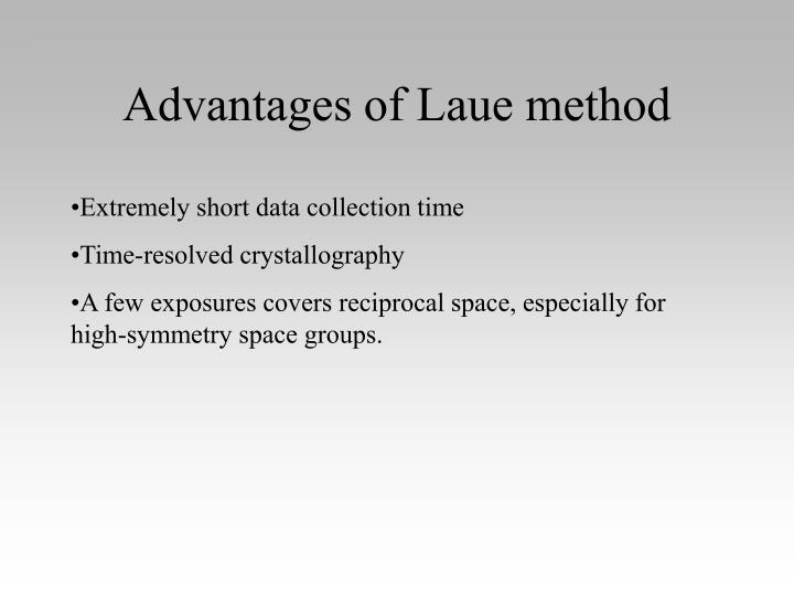 Advantages of Laue method
