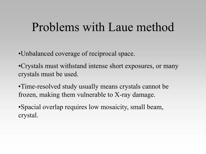 Problems with Laue method