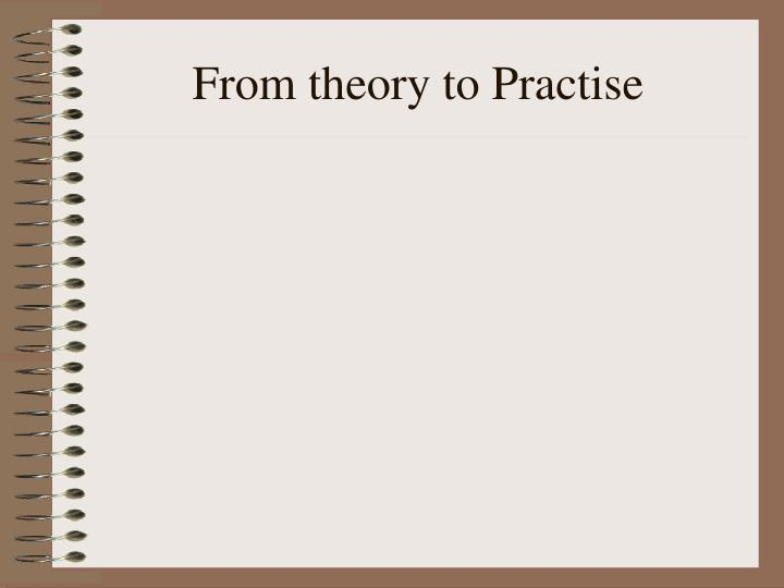 From theory to Practise
