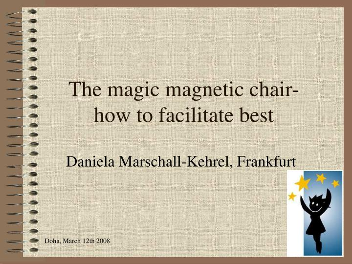 The magic magnetic chair how to facilitate best