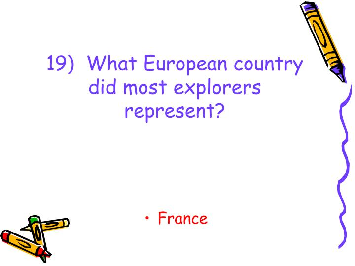 19)  What European country did most explorers represent?