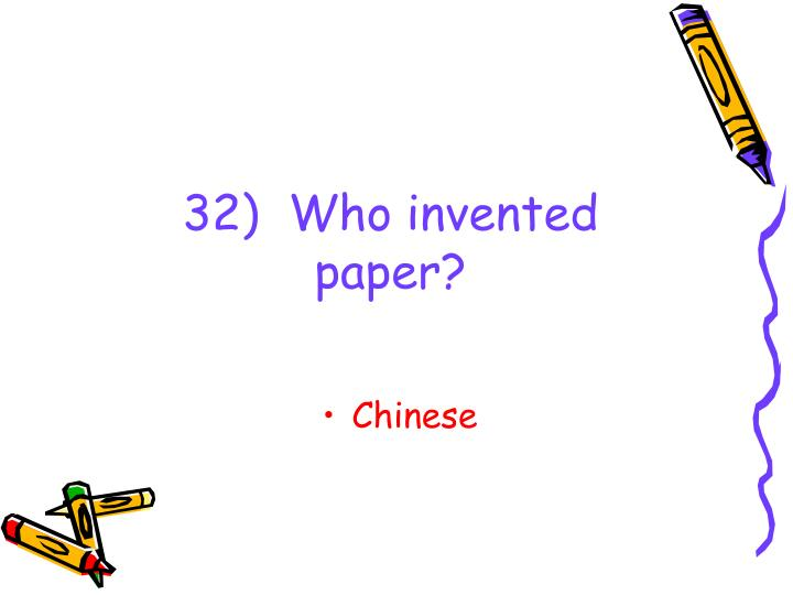 32)  Who invented paper?