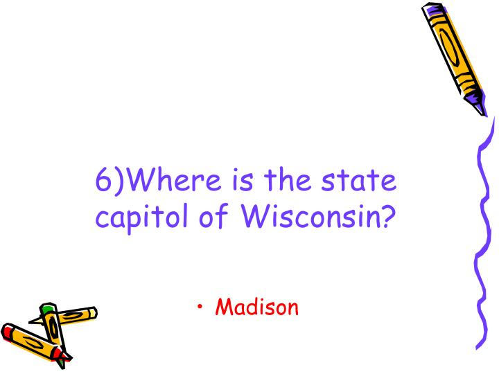 6)Where is the state capitol of Wisconsin?