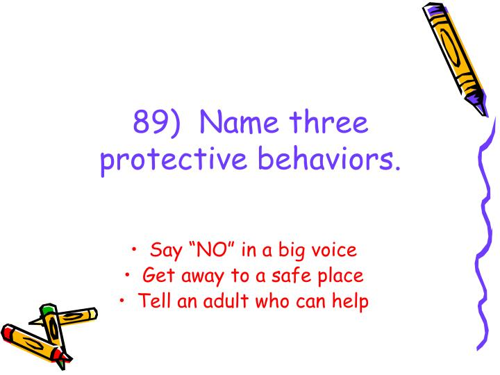 89)  Name three protective behaviors.