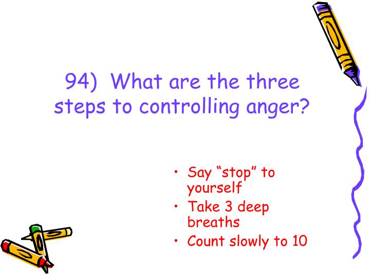 94)  What are the three steps to controlling anger?