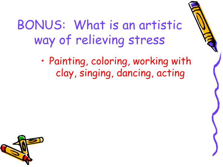 BONUS:  What is an artistic way of relieving stress