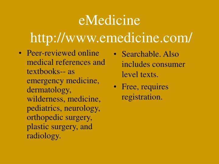 Peer-reviewed online medical references and textbooks-- as emergency medicine, dermatology, wilderness, medicine, pediatrics, neurology, orthopedic surgery, plastic surgery, and radiology.