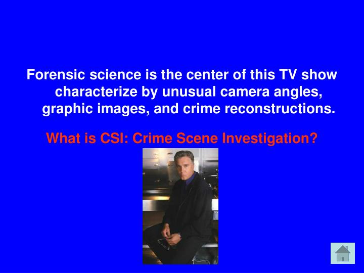 Forensic science is the center of this TV show characterize by unusual camera angles, graphic images, and crime reconstructions.