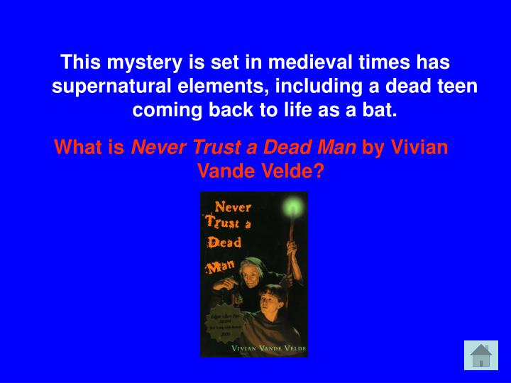 This mystery is set in medieval times has supernatural elements, including a dead teen coming back to life as a bat.