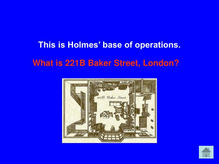 This is Holmes' base of operations.