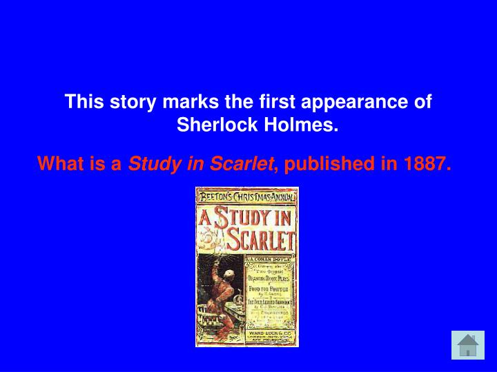 This story marks the first appearance of Sherlock Holmes.
