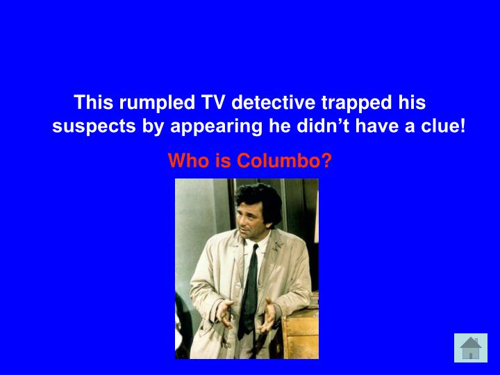 This rumpled TV detective trapped his suspects by appearing he didn't have a clue!